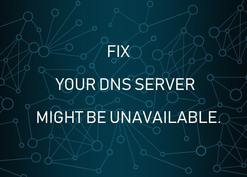 Your DNS Server Might be Unavailable Error